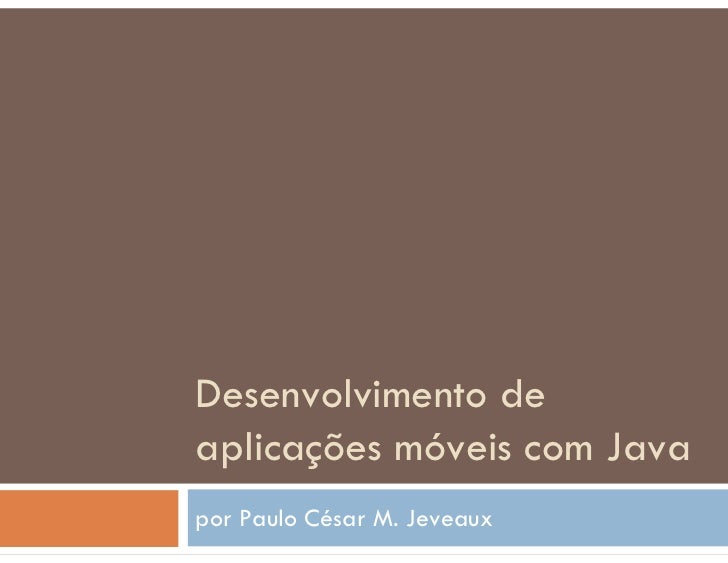 Desenvolvimento de aplicações móveis com Java por Paulo César M. Jeveaux