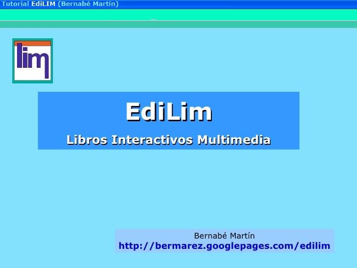 Bernabé Martín http://bermarez.googlepages.com/edilim Libros Interactivos Multimedia EdiLim
