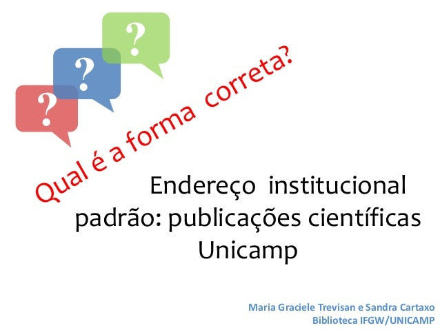Endereço institucional padrão: publicações científicas Unicamp ? ? ? Maria Graciele Trevisan e Sandra Cartaxo Biblioteca I...