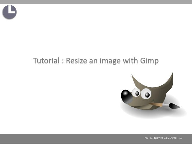 Nicolas BYKOFF – LateSEO.com Tutorial : Resize an image with Gimp