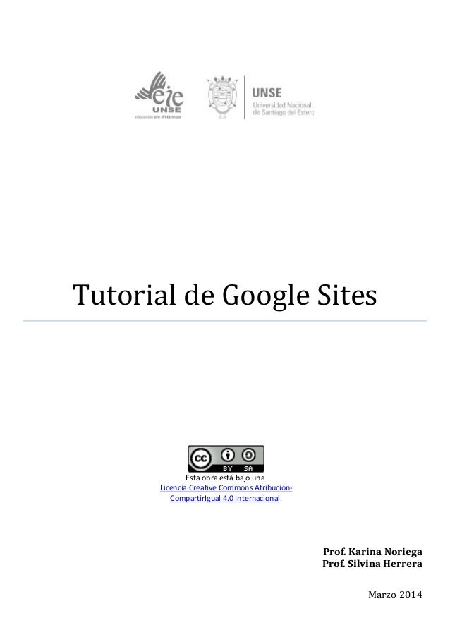 Tutorial de Google Sites Prof. Karina Noriega Prof. Silvina Herrera Marzo 2014 Esta obra está bajo una Licencia Creative C...