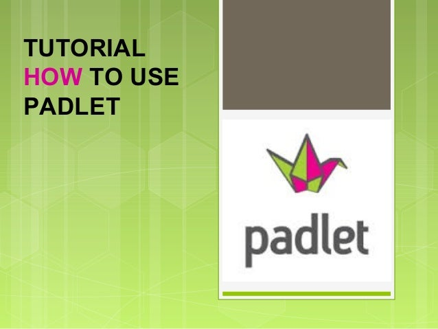 OUR TOOL TUTORIAL HOW TO USE PADLET