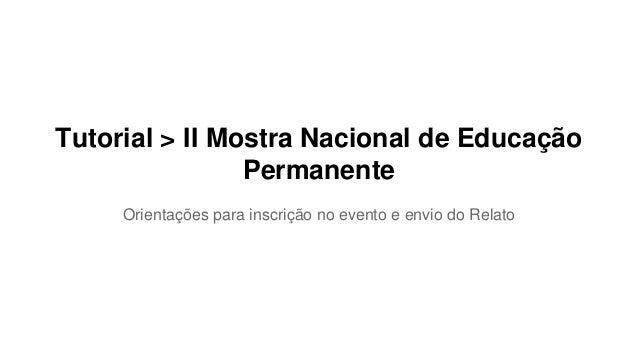 Tutorial > II Mostra Nacional de Educação Permanente Orientações para inscrição no evento e envio do Relato