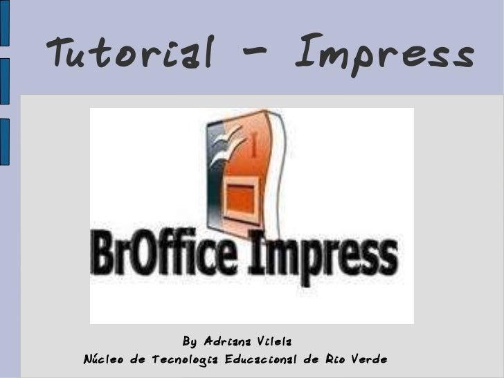 Tutorial - Impress By Adriana Vilela Núcleo de Tecnologia Educacional de Rio Verde