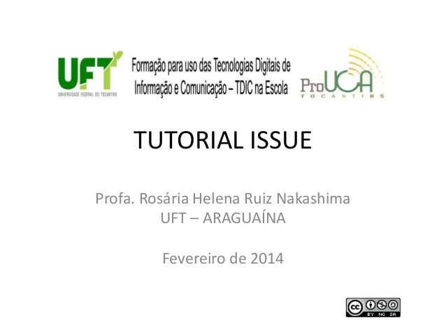 TUTORIAL ISSUE Profa. Rosária Helena Ruiz Nakashima UFT – ARAGUAÍNA Fevereiro de 2014