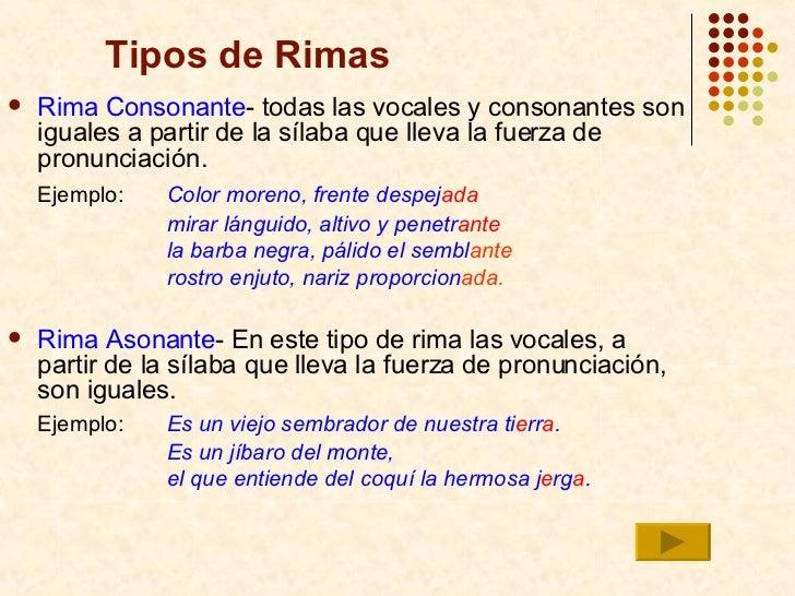 Tipos de Rimas <ul><li>Rima   Consonante - todas las vocales y consonantes son iguales a partir de la sílaba que lleva la ...