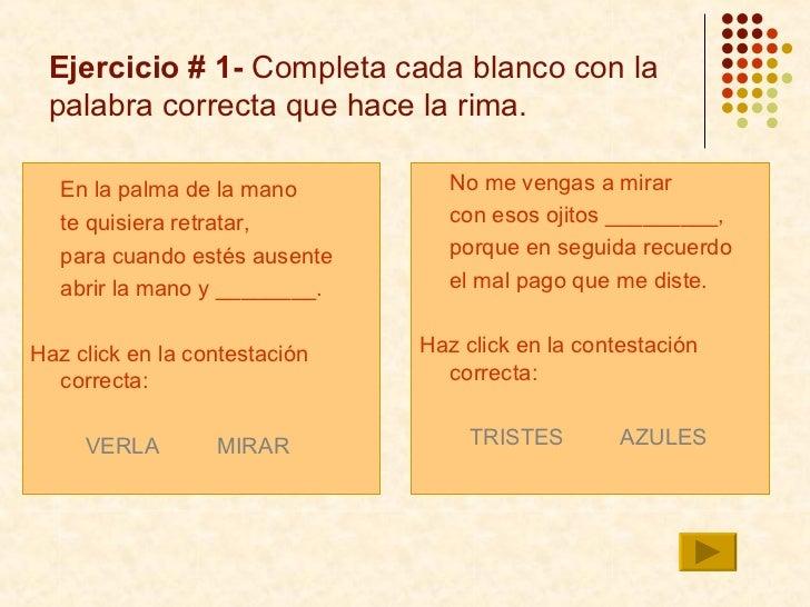 Ejercicio # 1-  Completa cada blanco con la palabra correcta que hace la rima. <ul><li>En la palma de la mano </li></ul><u...