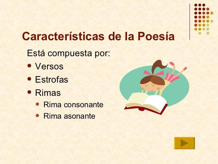 Características de la Poesía <ul><li>Está compuesta por:  </li></ul><ul><li>Versos </li></ul><ul><li>Estrofas </li></ul><u...