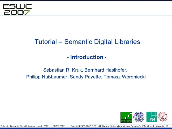 Tutorial – Semantic Digital Libraries -  Introduction  -  Sebastian R. Kruk ,  Bernhard Haslhofer,  Philipp Nußbaumer ,  S...