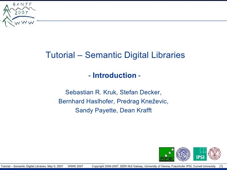Tutorial – Semantic Digital Libraries -  Introduction  -  Sebastian R. Kruk , Stefan Decker , Bernhard Haslhofer, Predrag ...