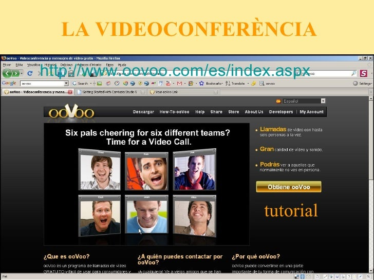 LA VIDEOCONFERÈNCIA http: // www.oovoo.com /es/ index.aspx tutorial