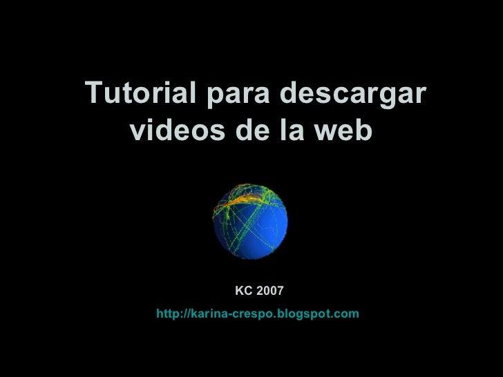Tutorial para descargar videos de la web   KC 2007 http://karina-crespo.blogspot.com