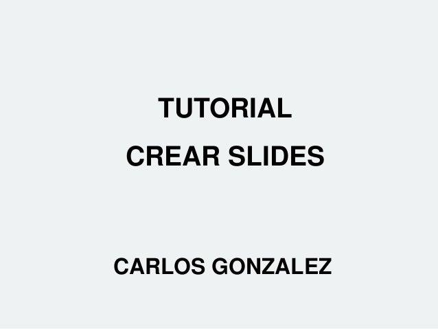 TUTORIAL CREAR SLIDES CARLOS GONZALEZ