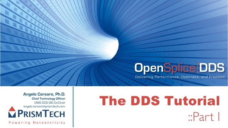 OpenSplice DDS                                       Delivering Performance, Openness, and Freedom                        ...