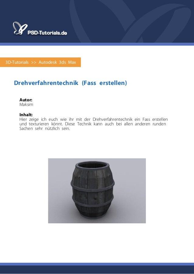 3D-Tutorials >> Autodesk 3ds Max Drehverfahrentechnik (Fass erstellen) Autor: Maksim Inhalt: Hier zeige ich euch wie ihr m...