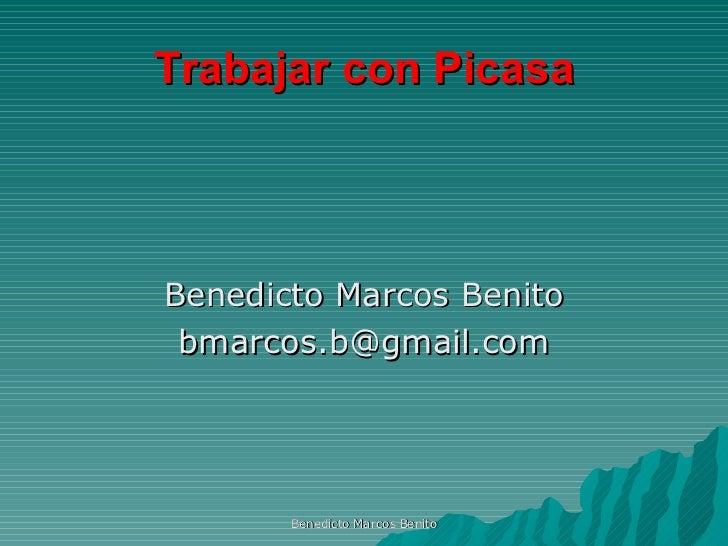 Trabajar con Picasa <ul><li>Benedicto Marcos Benito </li></ul><ul><li>[email_address] </li></ul>Benedicto Marcos Benito