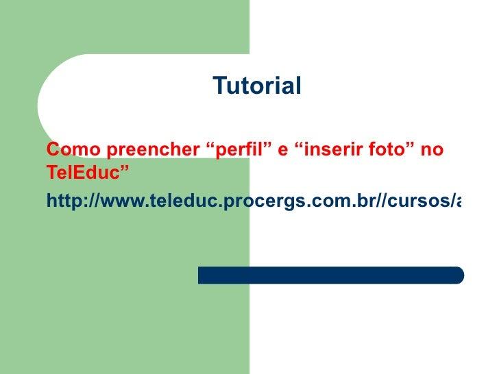 """TutorialComo preencher """"perfil"""" e """"inserir foto"""" noTelEduc""""http://www.teleduc.procergs.com.br//cursos/aplic"""