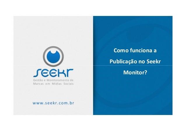 Como funciona aPublicação no SeekrMonitor?