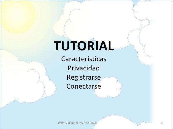 TUTORIAL  Características    Privacidad   Registrarse   ConectarsePARA APRENDER PASO POR PASO   1