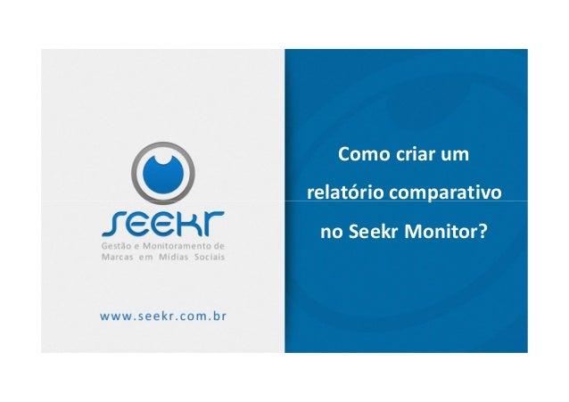 Como criar umrelatório comparativorelatório comparativono Seekr Monitor?