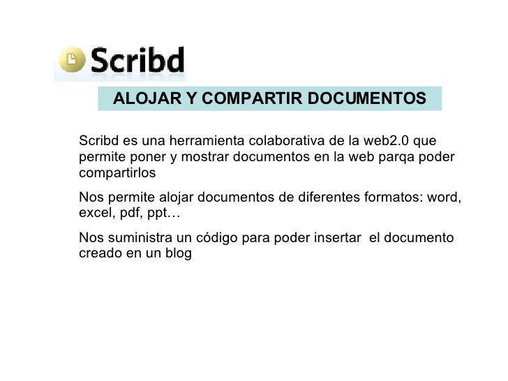 Scribd es una herramienta colaborativa de la web2.0 que permite poner y mostrar documentos en la web parqa poder compartir...