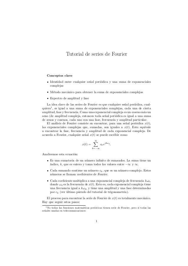 Tutorial de series de Fourier Conceptos clave Identidad entre cualquier se˜nal peri´odica y una suma de exponenciales comp...