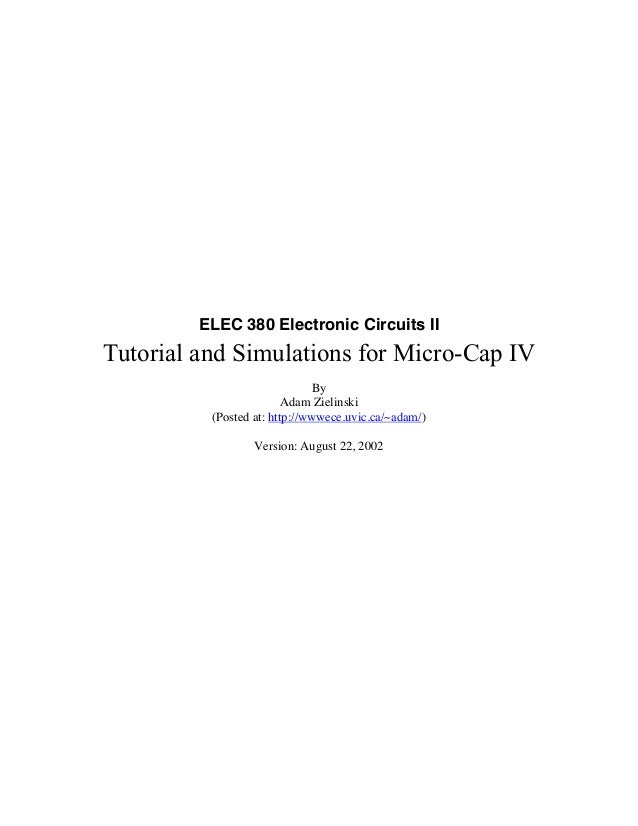 ELEC 380 Electronic Circuits IITutorial and Simulations for Micro-Cap IVByAdam Zielinski(Posted at: http://wwwece.uvic.ca/...
