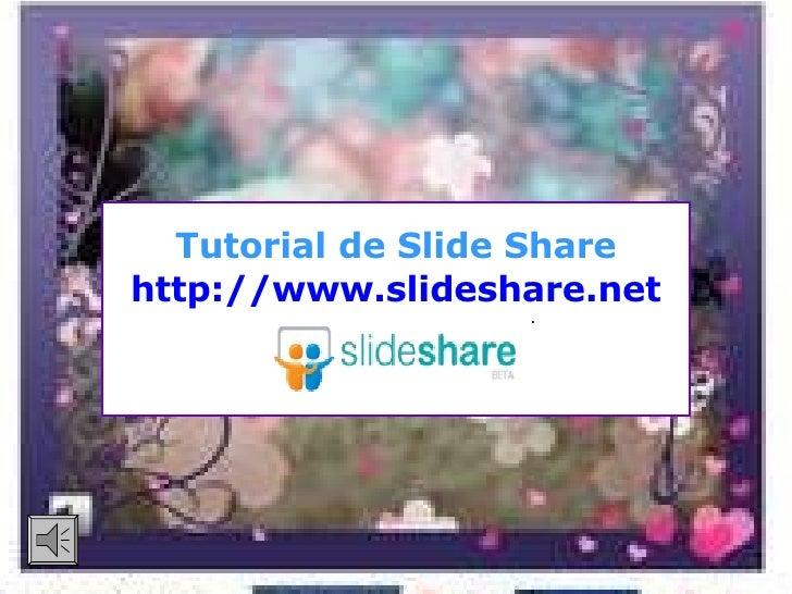 Tutorial de Slide Share http :// www.slideshare.net