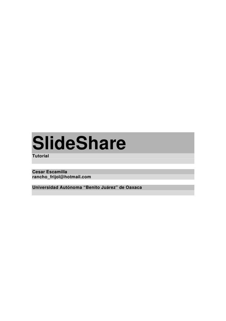 "SlideShare Tutorial   Cesar Escamilla rancho_frijol@hotmail.com  Universidad Autónoma ""Benito Juárez"" de Oaxaca"