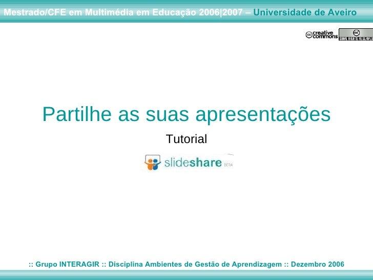 Partilhe as suas apresentações Tutorial Mestrado/CFE em Multimédia em Educação 2006|2007 –  Universidade de Aveiro :: Grup...