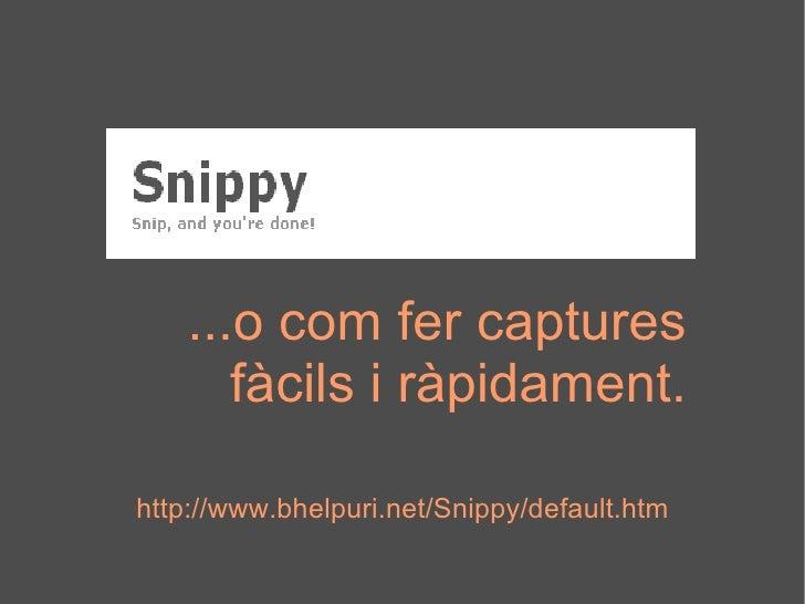 http://www.bhelpuri.net/Snippy/default.htm ...o com fer captures fàcils i ràpidament.