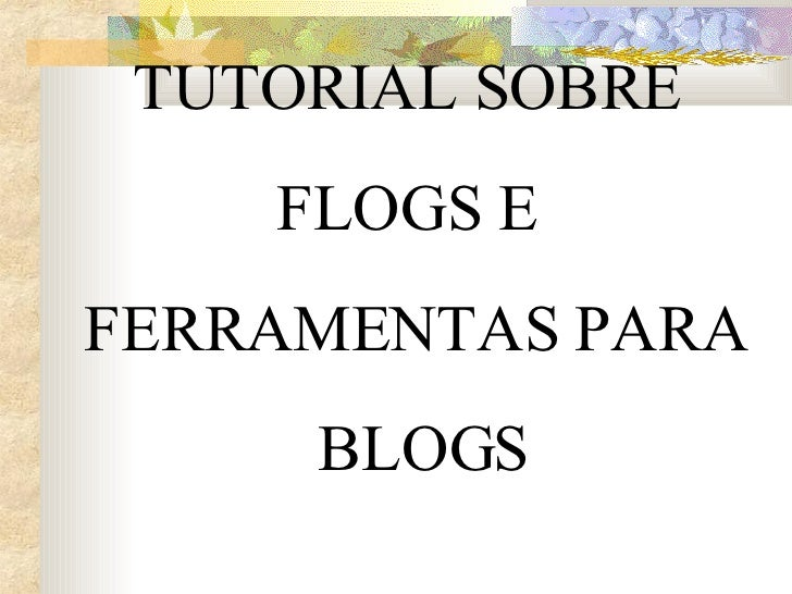 TUTORIAL SOBRE  FLOGS E  FERRAMENTAS PARA BLOGS