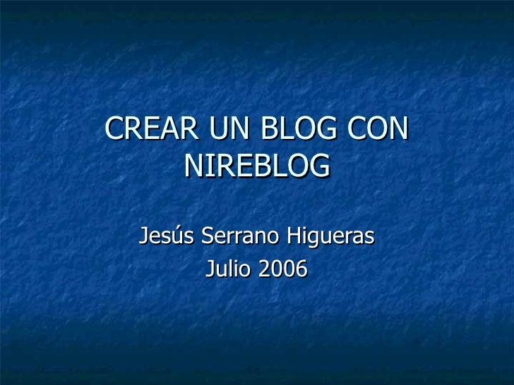 CREAR UN BLOG CON NIREBLOG Jesús Serrano Higueras Julio 2006