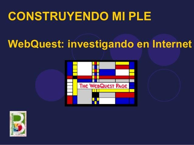 CONSTRUYENDO MI PLEWebQuest: investigando en Internet