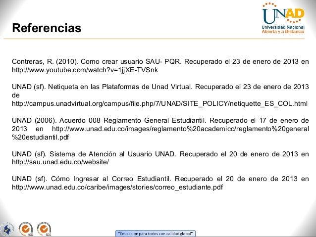 ReferenciasContreras, R. (2010). Como crear usuario SAU- PQR. Recuperado el 23 de enero de 2013 enhttp://www.youtube.com/w...