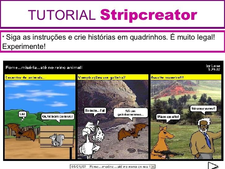 TUTORIAL   Stripcreator *  Siga as instruções e crie histórias em quadrinhos. É muito legal! Experimente!