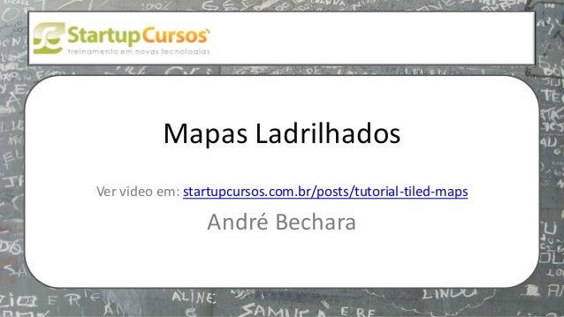 xsdfdsfsd Mapas Ladrilhados Ver video em: startupcursos.com.br/posts/tutorial-tiled-maps André Bechara