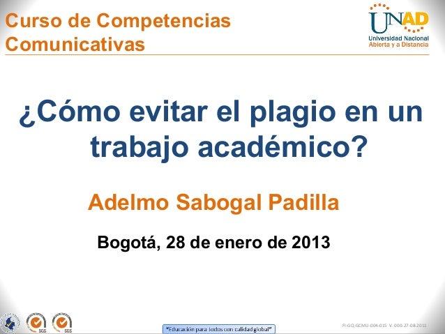 Curso de CompetenciasComunicativas ¿Cómo evitar el plagio en un     trabajo académico?       Adelmo Sabogal Padilla       ...