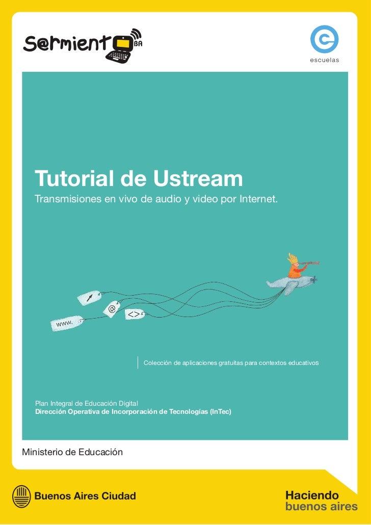 Tutorial de Ustream  Transmisiones en vivo de audio y video por Internet.                                  Colección de ap...