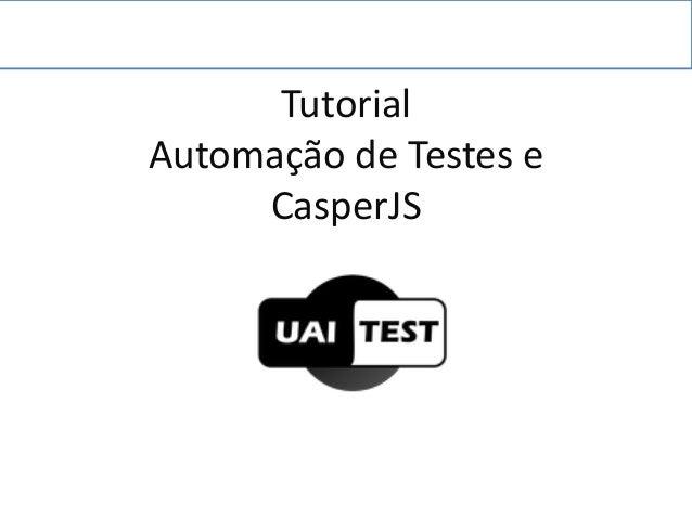 Tutorial Automação de Testes e CasperJS