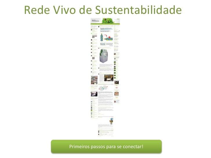 Rede Vivo de Sustentabilidade             Primeiros passos para se conectar!