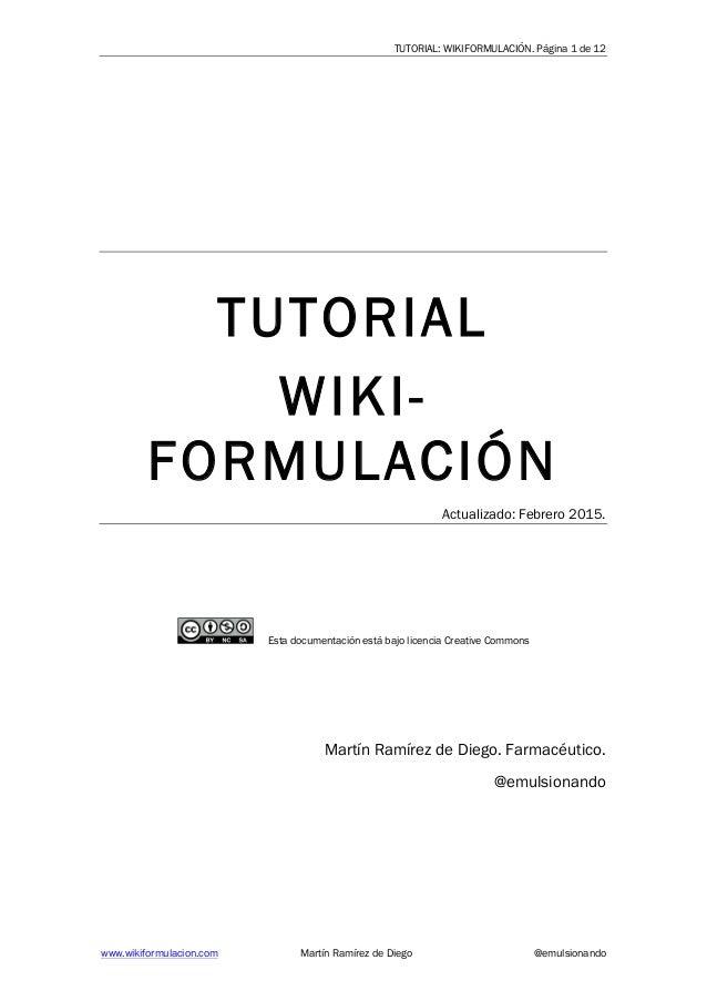 TUTORIAL: WIKIFORMULACIÓN. Página 1 de 12 www.wikiformulacion.com Martín Ramírez de Diego @emulsionando TUTORIAL WIKI- FOR...