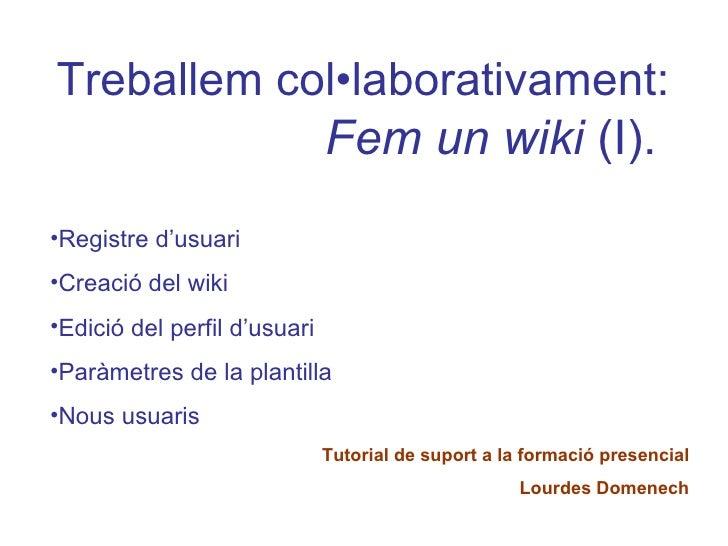 <ul><li>Treballem col•laborativament:   Fem un wiki  (I). </li></ul><ul><li>Registre d'usuari </li></ul><ul><li>Creació de...