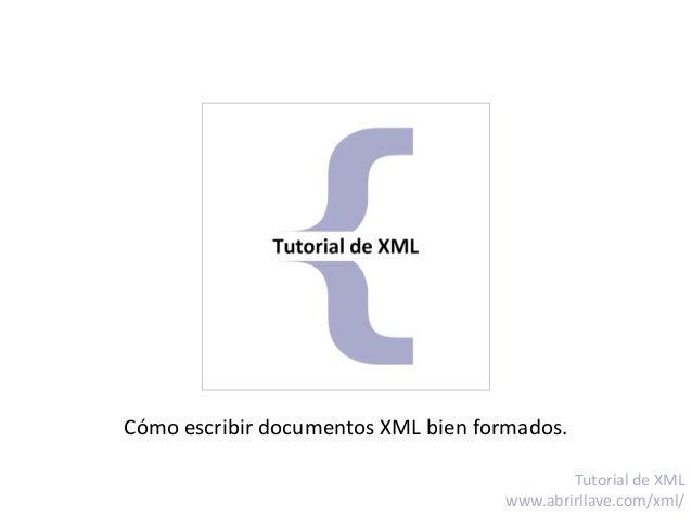 Cómo escribir documentos XML bien formados. Tutorial de XML www.abrirllave.com/xml/