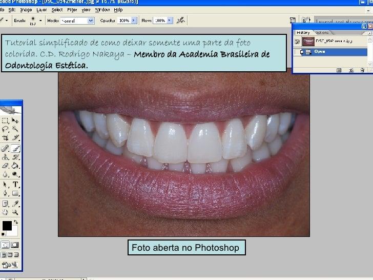 Foto aberta no Photoshop  Tutorial simplificado de como deixar somente uma parte da foto colorida. C.D. Rodrigo Nakaya –  ...