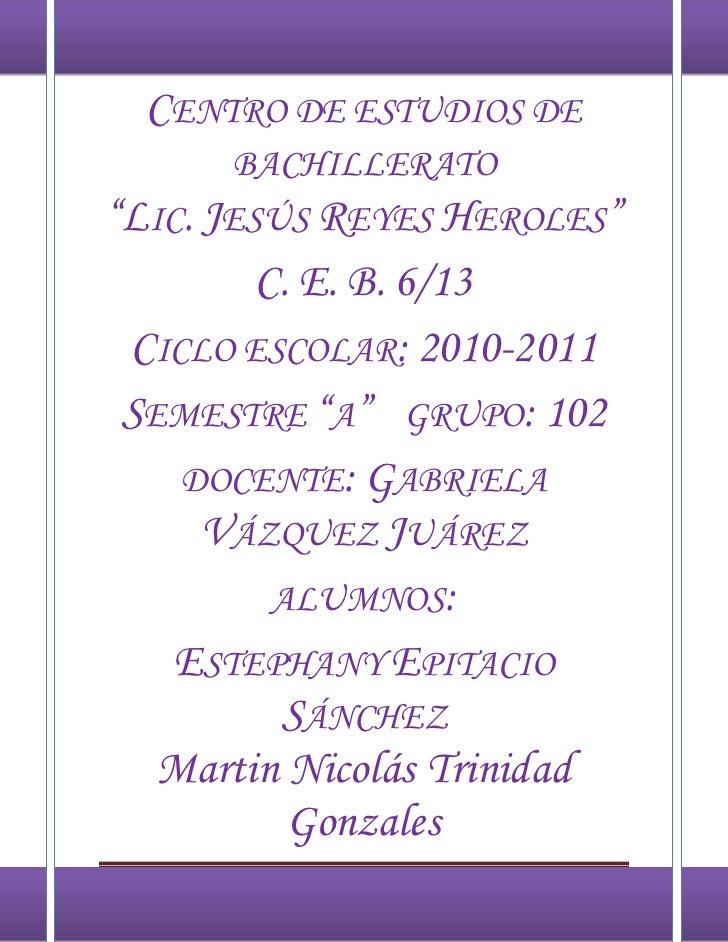 "CENTRO DE ESTUDIOS DE       BACHILLERATO""LIC. JESÚS REYES HEROLES""          C. E. B. 6/13   CICLO ESCOLAR: 2010-2011   SEM..."