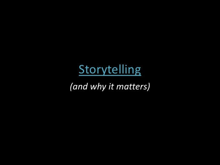 Storytelling<br />(and why it matters)<br />