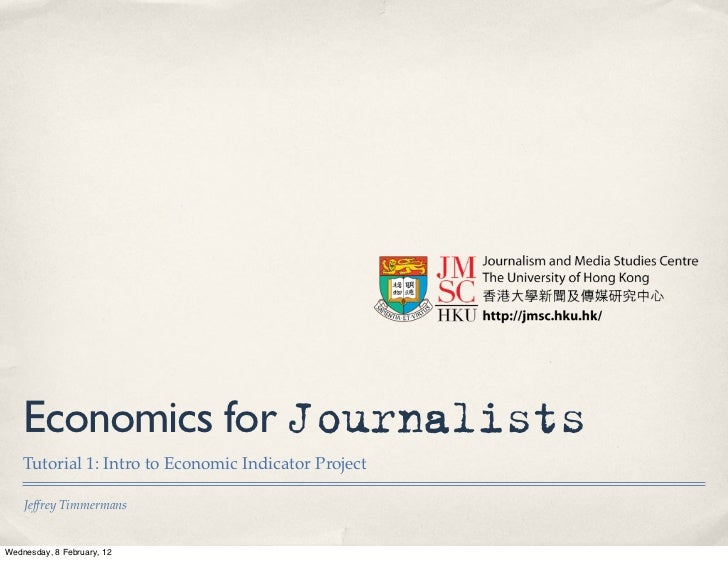 Economics for Journalists    Tutorial 1: Intro to Economic Indicator Project    Jeffrey TimmermansWednesday, 8 February, 12