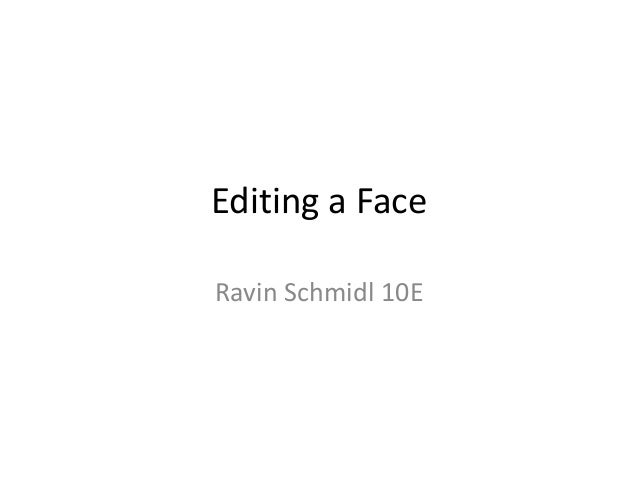 Editing a FaceRavin Schmidl 10E