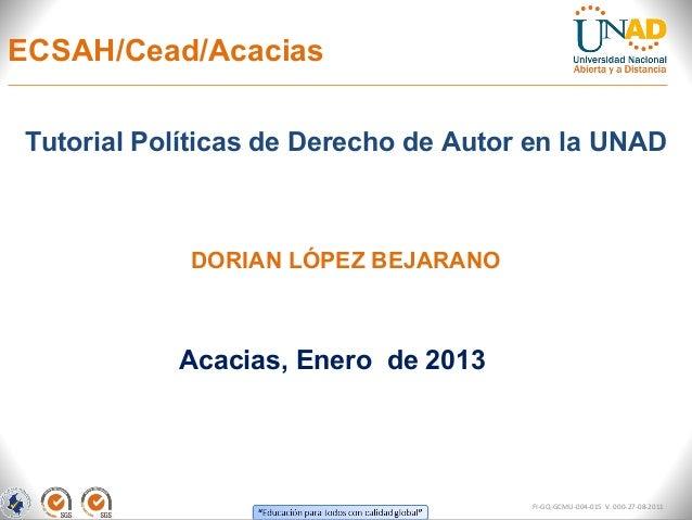 ECSAH/Cead/AcaciasTutorial Políticas de Derecho de Autor en la UNAD            DORIAN LÓPEZ BEJARANO           Acacias, En...